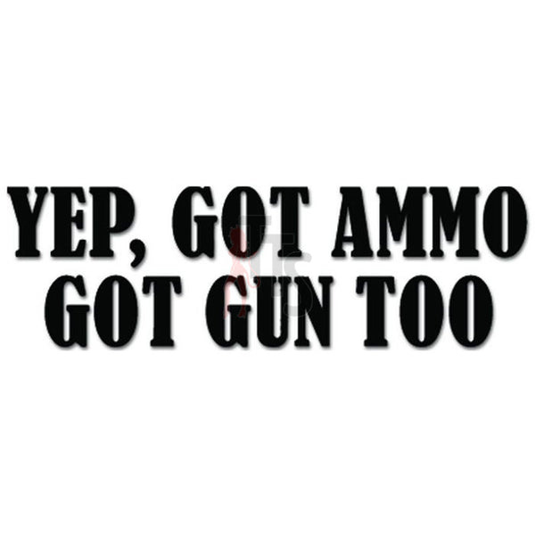 Yep Got Ammo Got gun Too Lover Decal Sticker