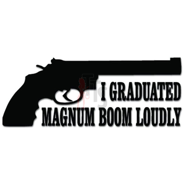 I Graduated Magnum Boom Loudly Pistol Gun Decal Sticker