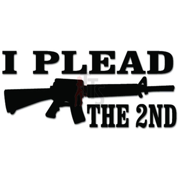 I Plead The 2nd Amendment Gun Rifle Decal Sticker