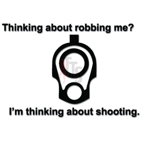 Thinking Robbing Me I'm Shooting Gun Pistol Decal Sticker