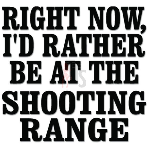 I'd Rather Be At Shooting Rang Gun Rifle Pistol Decal Sticker