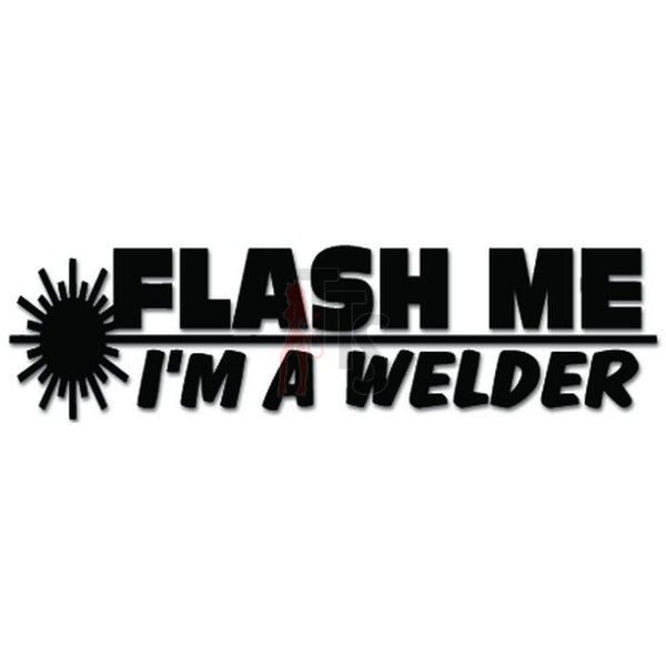 Flash Me I'm A Welder Funny Welding Decal Sticker