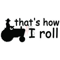 That's How I Roll Tractor Farmer Decal Sticker