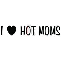 I Love Hot Moms MILF Decal Sticker