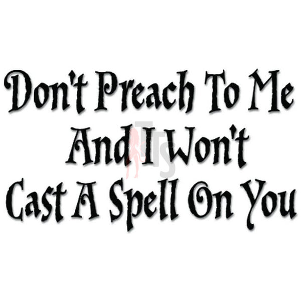 Don't Preach Me Witch Cast Spell Decal Sticker