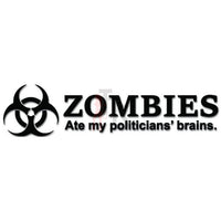 Zombies Ate My Politicians' Brains Biohazard Decal Sticker