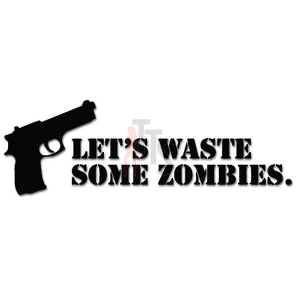 Let's Waste Some Zombies Gun Pistol Decal Sticker