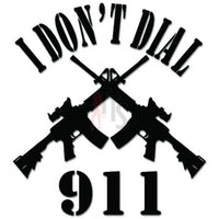 I Don't Dial 911 AR-15 Assault Rifle Decal Sticker