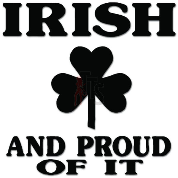 Irish and Proud Of It Cloverleaf Shamrock Decal Sticker