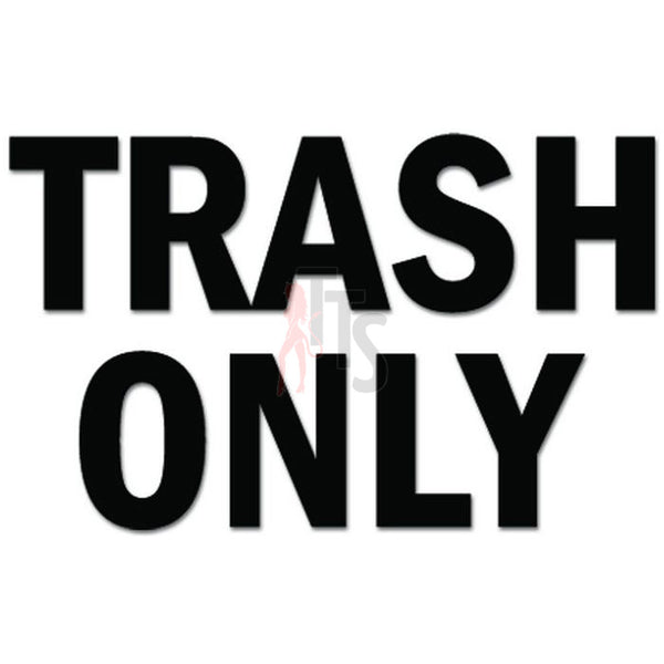 Trash Only Decal Sticker