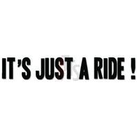 It's Just a Ride Saying Decal Sticker