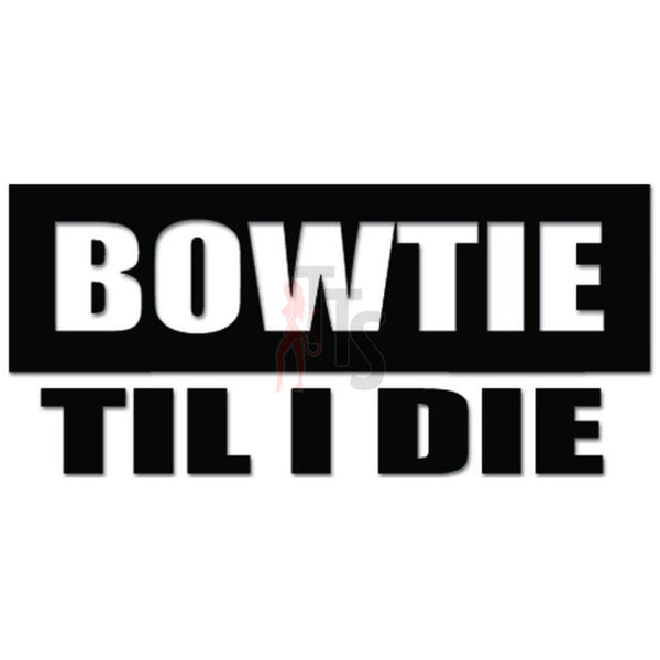 Bowtie Til I Die Decal Sticker