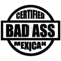 Certified Bad Ass Mexican Decal Sticker