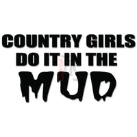 Country Girls Do It In The Mud Decal Sticker