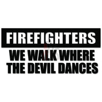 Firefighters Walk Where Devil Dances Decal Sticker