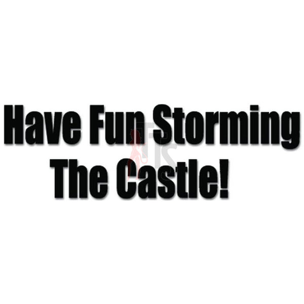 Have Fun Storming the Castle Decal Sticker