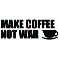 Make Coffee Not War Decal Sticker