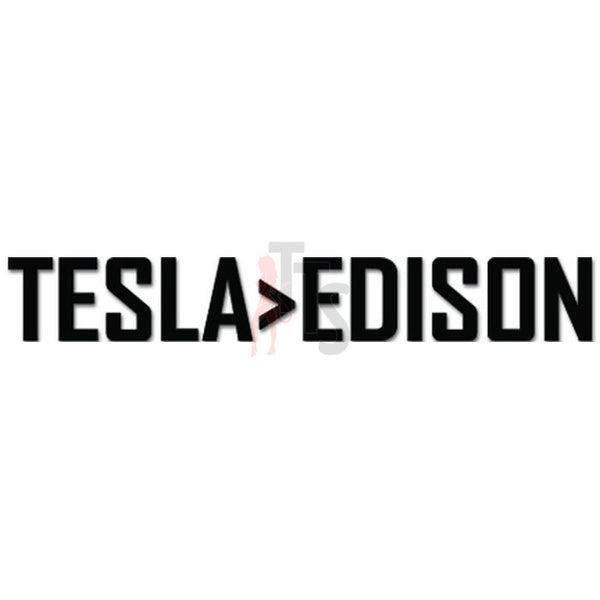 Telsa Greater Than Edison Decal Sticker