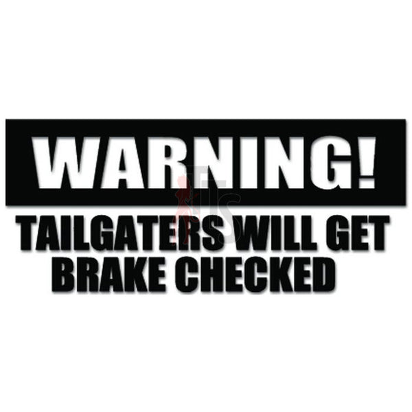 Warning Tailgaters Brake Checked Decal Sticker
