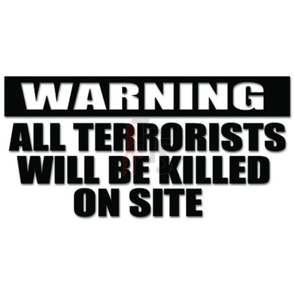 Warning Terrorists Killed On Site Decal Sticker