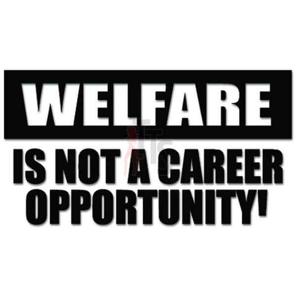 Welfare Not Career Opportunity Decal Sticker