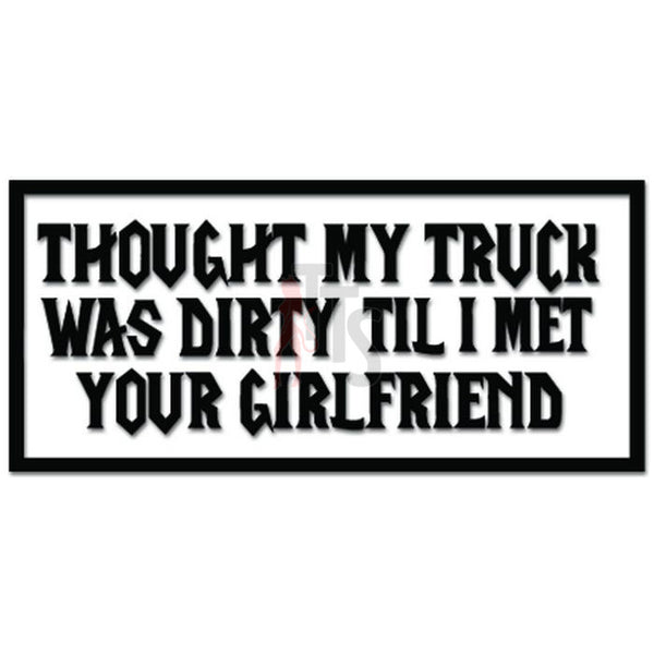 Dirty Truck Girlfriend Funny Decal Sticker