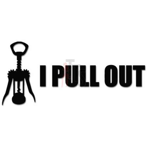 I Pull Out Sex Funny Decal Sticker Style 1