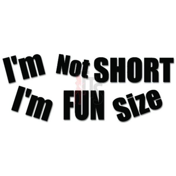 I'm Not Short I'm Fun Size Decal Sticker