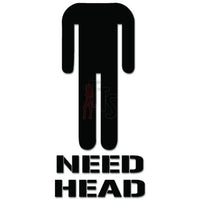 Need Head Sex Funny Decal Sticker