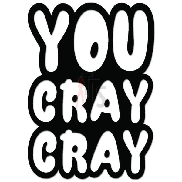 You Cray Cray Decal Sticker