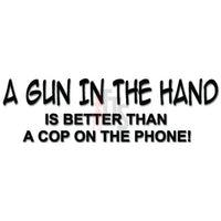Gun In Hand Better Than Cop Phone Decal Sticker