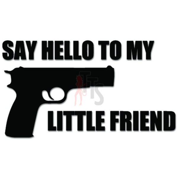 Say Hello To My Little Friend Gun Pistol Decal Sticker
