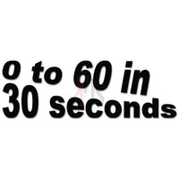 0 to 60 in 30 Seconds Funny JDM Japanese Decal Sticker