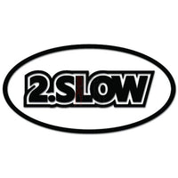 2 Too Slow JDM Japanese Decal Sticker