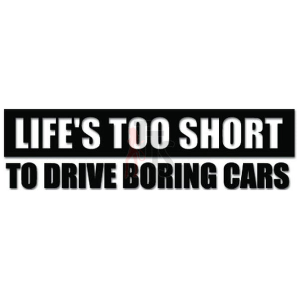 Life's Too Short Boring Cars JDM Japanese Decal Sticker