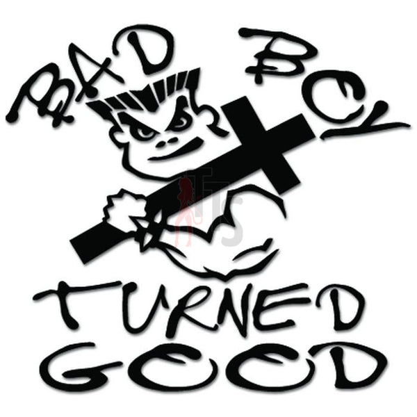 Bad Boy Turned Good Christian Decal Sticker