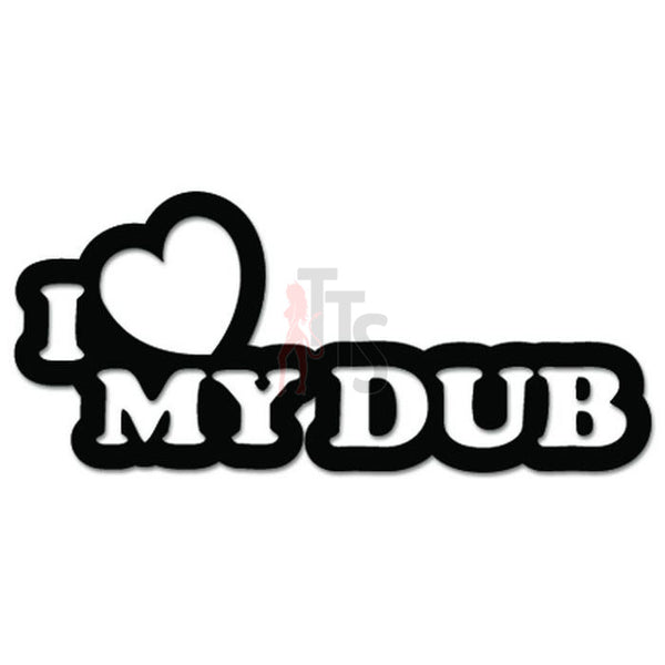 Euro I Love My DUB Decal Sticker