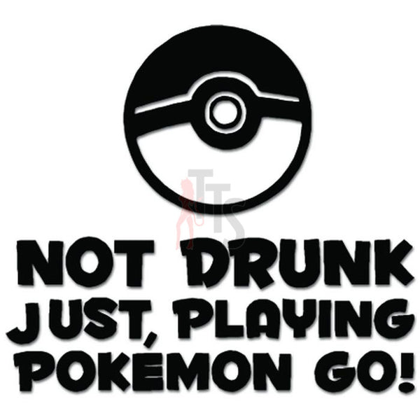 Pokemon Inspired Go Not Drunk Online Gaming Video Game Decal Sticker