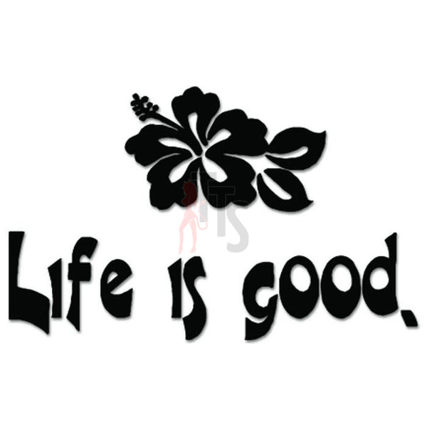 Hibiscus Flower Life Is Good Hawaii Decal Sticker