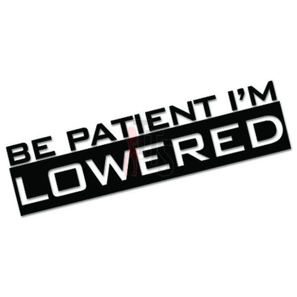 Patient I'm Lowered JDM Japanese Sticker - TipTopSIGNS