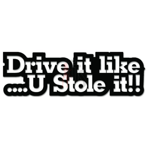 Drive It Like You Stole It JDM Japanese Sticker - TipTopSIGNS