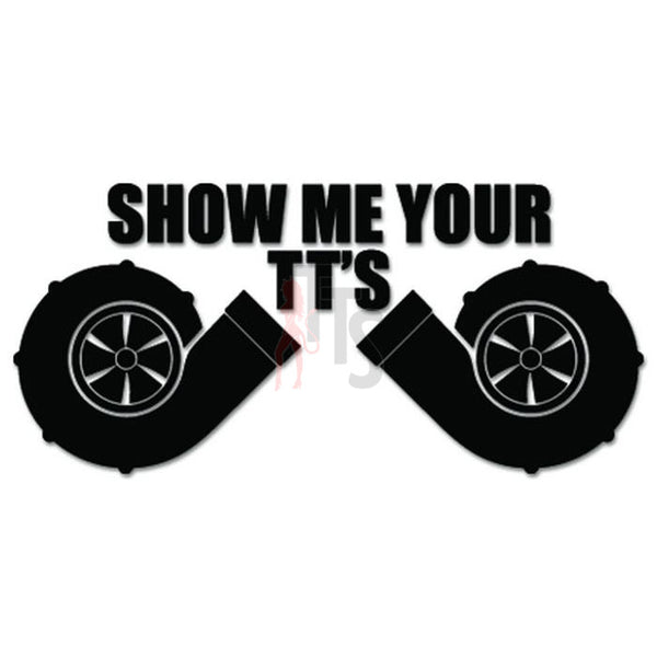 Show Me Your TTs Turbo Engine JDM Japanese Sticker