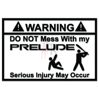 Warning Do Not Mess With My Prelude JDM Japanese Sticker - TipTopSIGNS