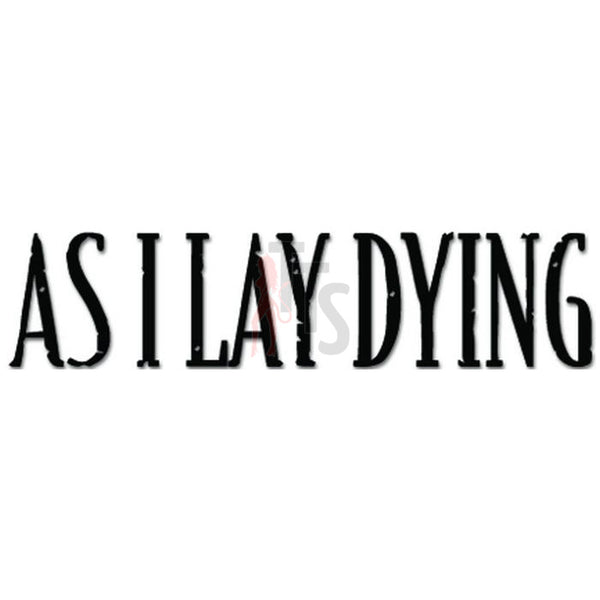 As I Lay Dying Music Rock Band Decal Sticker