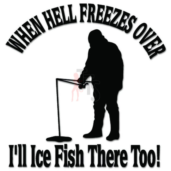 Ice Fishing Fish Hell Freezes Over Decal Sticker