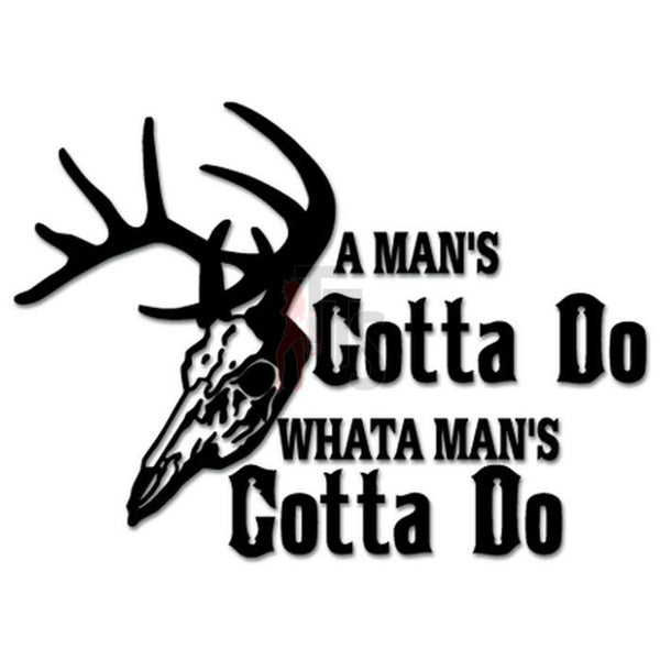 Deer Buck Hunting Man Gotta Do Decal Sticker