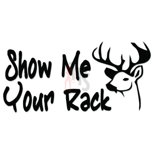 Show Me Your Rack Deer Hunting Decal Sticker