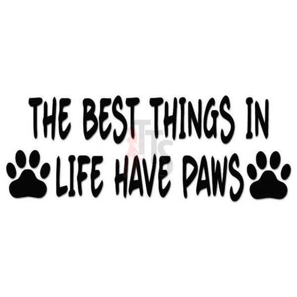 Best Things in Life Dog Paws Pet Decal Sticker