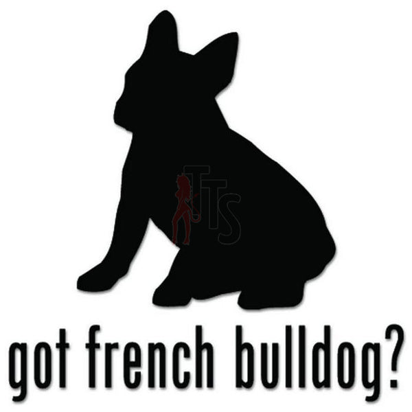 Got French Bulldog Dog Pet Decal Sticker