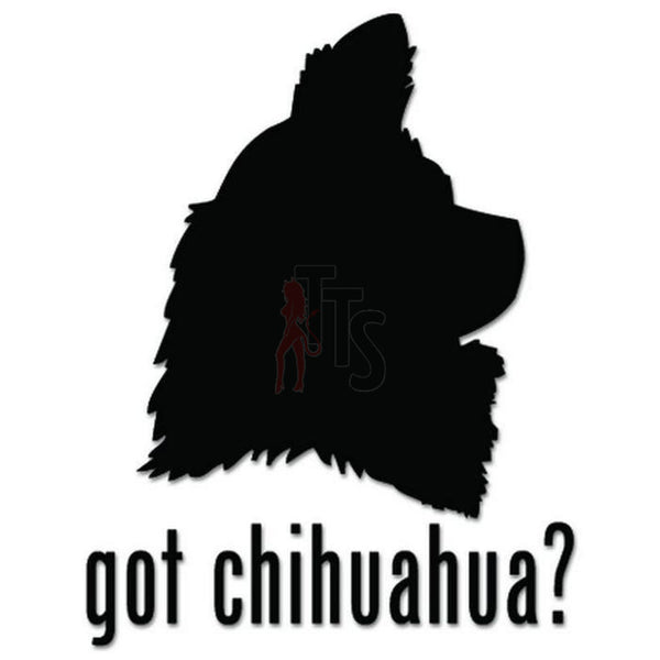 Got Chihuhua Dog Pet Decal Sticker
